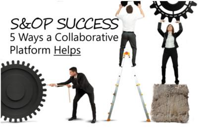 S&OP Success: 5 Ways a Collaborative Platform Helps